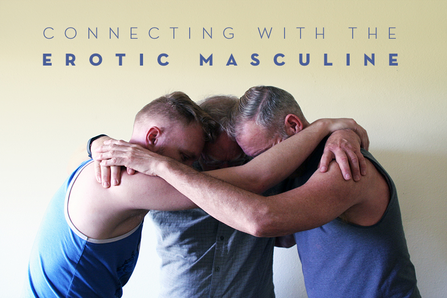 CONNECTING WITH THE EROTIC MASCULINE: A Workshop for Men