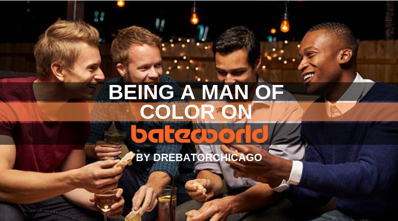 Being A Man of Color On Bateworld by DreBatorChicago