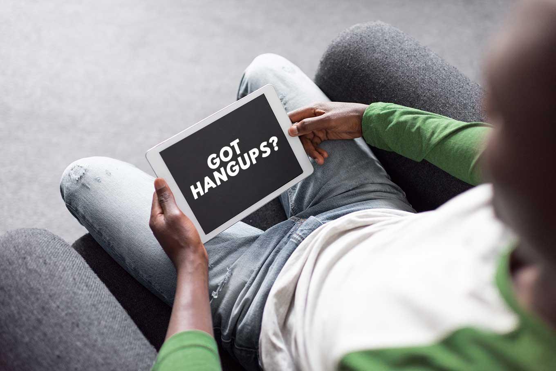 Got Hangups?