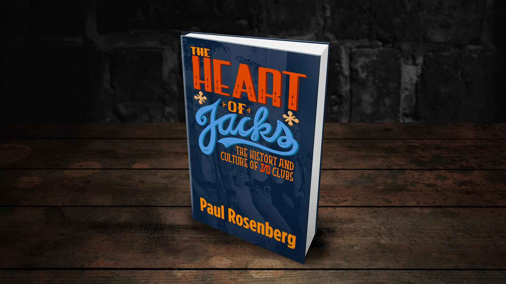 The Heart of Jacks: A History of Jack Off Clubs by Paul Rosenberg