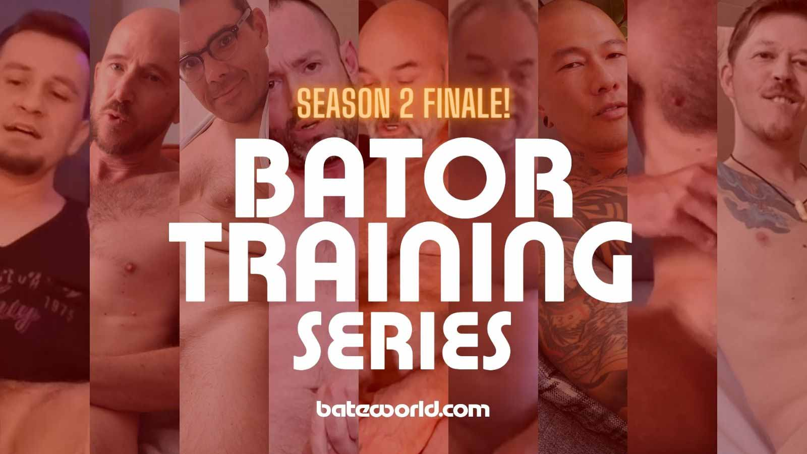 Bator Training Series: Season 2 Explosive Finale & More To Cum!